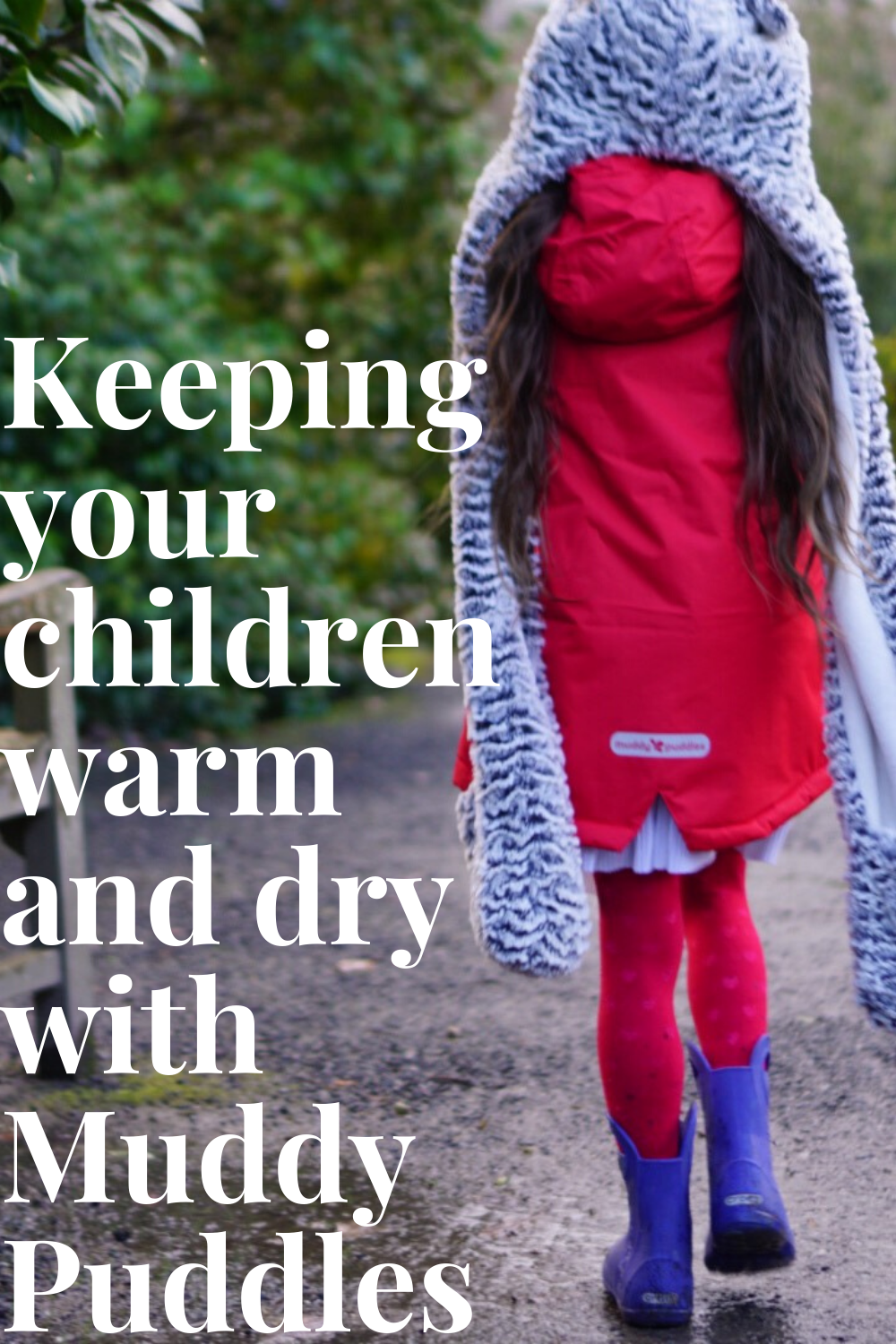keep warm and dry with muddy puddles